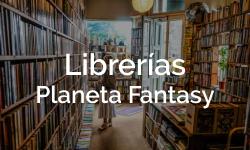 Reseñas Librerías Planeta Fantasy