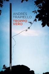 portada_troppo-vero_andres-trapiello_201505261220.jpg