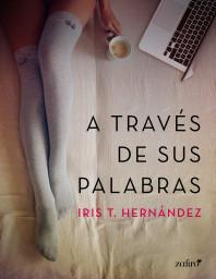 portada_a-traves-de-sus-palabras_iris-t-hernandez_201512211551.jpg
