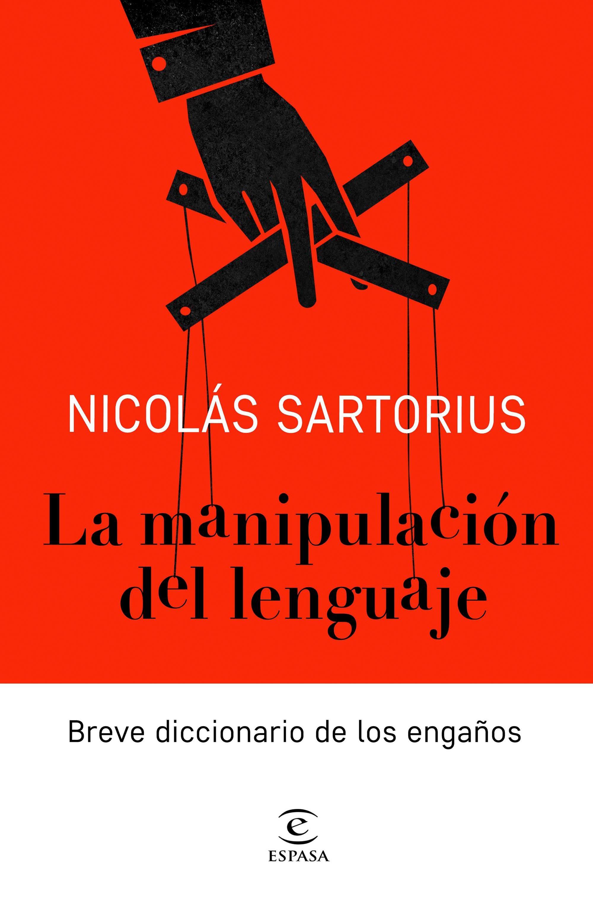La manipulación del leguaje. Breve diccionario de engaños; de Nicolás Sartorius.