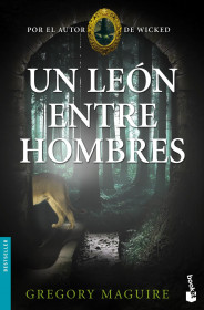portada_un-leon-entre-hombres_gregory-maguire_201505211306.jpg